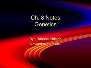 Ch. 8 Notes Genetics