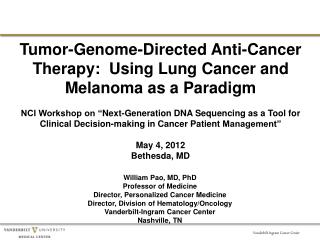 Tumor-Genome-Directed Anti-Cancer Therapy:  Using Lung Cancer and Melanoma as a Paradigm  NCI Workshop on  Next-Generati