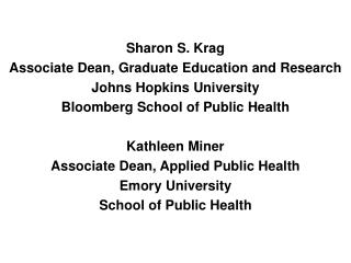 Sharon S. Krag Associate Dean, Graduate Education and Research Johns Hopkins University Bloomberg School of Public Healt