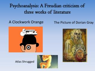 Psychoanalysis: A Freudian criticism of three works of literature