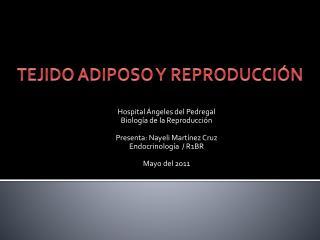 Hospital  ngeles del Pedregal Biolog a de la Reproducci n  Presenta: Nayeli Mart nez Cruz Endocrinolog a