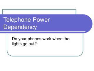 Telephone Power Dependency