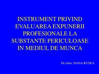 INSTRUMENT PRIVIND EVALUAREA EXPUNERII PROFESIONALE LA SUBSTANTE PERICULOASE IN MEDIUL DE MUNCA