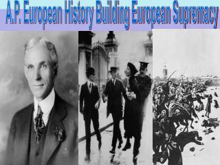 A.P. European History Building European Supremacy
