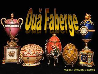Termenul de  oua Faberge  a devenit un sinonim al luxului, iar ouale sunt considerate        capodopere ale artei bijuti