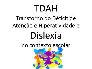 TDAH Transtorno do D ficit de Aten  o e Hiperatividade e  Dislexia  no contexto escolar