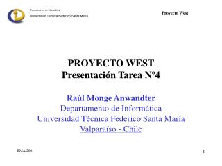 PROYECTO WEST Presentaci n Tarea N 4  Ra l Monge Anwandter Departamento de Inform tica Universidad T cnica Federico Sant