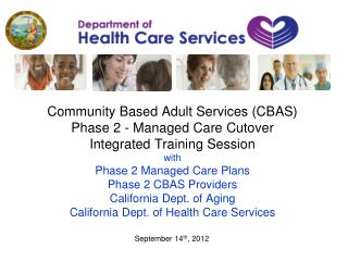 Community Based Adult Services CBAS Phase 2 - Managed Care Cutover Integrated Training Session with Phase 2 Managed Care