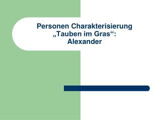 Personen Charakterisierung  Tauben im Gras :  Alexander