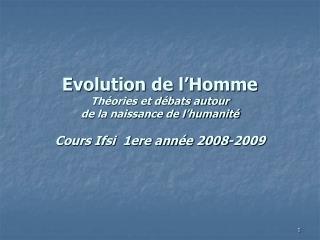 Evolution de l Homme Th ories et d bats autour  de la naissance de l humanit   Cours Ifsi  1ere ann e 2008-2009