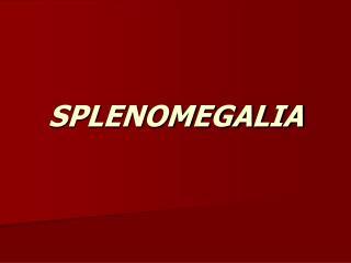 SPLENOMEGALIA