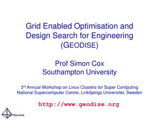 Grid Enabled Optimisation and Design Search for Engineering GEODISE  Prof Simon Cox Southampton University  3rd Annual W