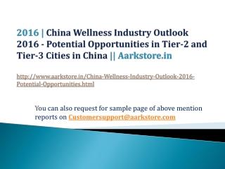 Aarkstore.in || China Wellness Industry Outlook 2016 - Poten