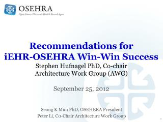 Recommendations for iEHR-OSEHRA Win-Win Success Stephen Hufnagel PhD, Co-chair Architecture Work Group AWG  September 25