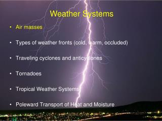 Air masses  Types of weather fronts cold, warm, occluded  Traveling cyclones and anticyclones  Tornadoes  Tropical Weath