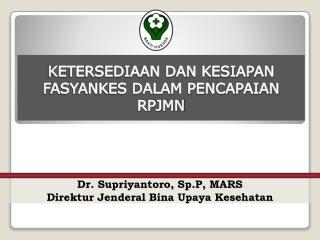 Dr. Supriyantoro, Sp.P, MARS Direktur Jenderal Bina Upaya Kesehatan