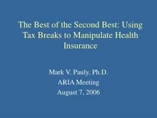 The Best of the Second Best: Using Tax Breaks to Manipulate Health Insurance