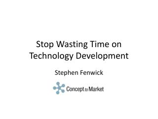 Stop Wasting Time on Technology Development