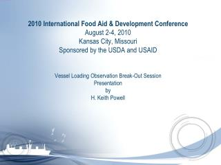 2010 International Food Aid  Development Conference August 2-4, 2010 Kansas City, Missouri Sponsored by the USDA and USA