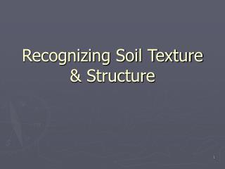 Recognizing Soil Texture  Structure
