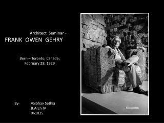 Architect  Seminar - FRANK  OWEN  GEHRY
