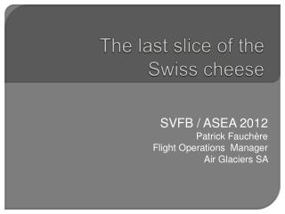 The last slice of the  Swiss cheese