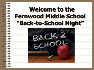 Welcome to the  Fernwood Middle School   Back-to-School Night