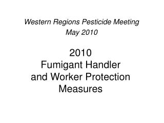 2010  Fumigant Handler and Worker Protection Measures