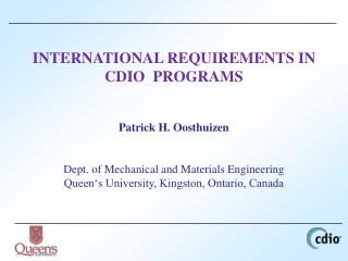 INTERNATIONAL REQUIREMENTS IN  CDIO  PROGRAMS       Patrick H. Oosthuizen     Dept. of Mechanical and Materials Engineer