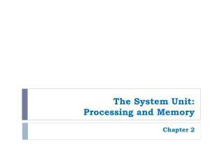 The System Unit: Processing and Memory