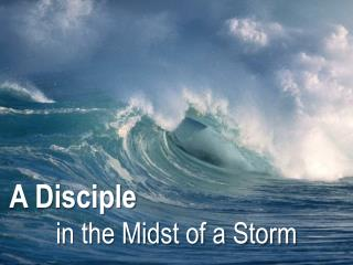 A Disciple  in the Midst of a Storm