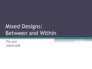 Mixed Designs: Between and Within