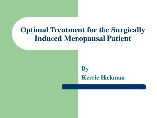 Optimal Treatment for the Surgically Induced Menopausal Patient