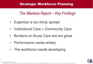 Expertise is too thinly spread  Institutional Care  Community Care  Burdens on Acute Care are too great  Performance var