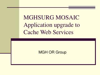 MGHSURG MOSAIC Application upgrade to Cache Web Services