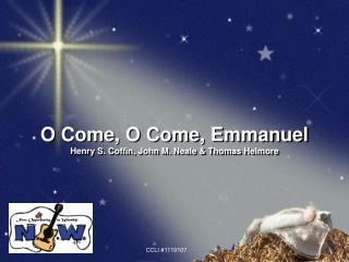 O Come, O Come, Emmanuel Henry S. Coffin, John M. Neale  Thomas Helmore
