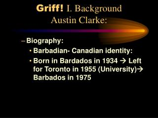 Griff I. Background  Austin Clarke: