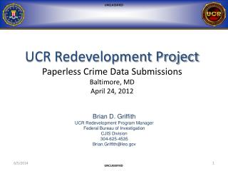 UCR Redevelopment Project Paperless Crime Data Submissions Baltimore, MD April 24, 2012