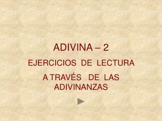 ADIVINA   2 EJERCICIOS  DE  LECTURA   A TRAV S   DE  LAS ADIVINANZAS