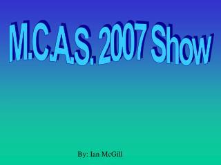 M.C.A.S. 2007 Show
