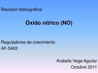 Revisi n bibliogr fica        xido n trico NO   Reguladores de crecimiento AF-5402  Arabela Vega Aguilar Octubre 2011