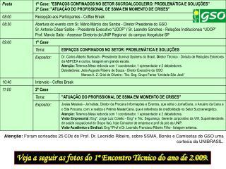 Aten  o: Foram sorteados 25 CDs do Prof. Dr. Leonidio Ribeiro, sobre SSMA, Bon s e Camisetas do GSO uma cortesia da UNIB