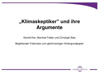 Klimaskeptiker  und ihre Argumente  Gerold Kier, Manfred Treber und Christoph Bals  Begleitender Foliensatz zum gleichn
