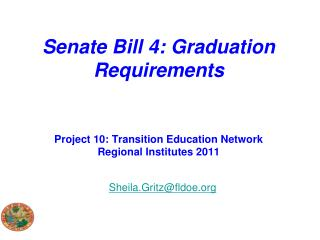 Senate Bill 4: Graduation Requirements  Project 10: Transition Education Network Regional Institutes 2011