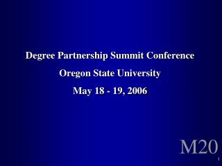 Degree Partnership Summit Conference Oregon State University May 18 - 19, 2006