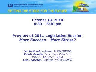 October 13, 2010 4:30   5:30 pm   Preview of 2011 Legislative Session More Success   More Stress   Len McComb, Lobbyist,