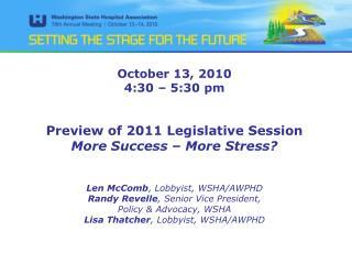October 13, 2010 4:30   5:30 pm   Preview of 2011 Legislative Session More Success   More Stress   Len McComb, Lobbyist,