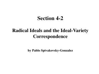 Section 4-2  Radical Ideals and the Ideal-Variety Correspondence   by Pablo Spivakovsky-Gonzalez