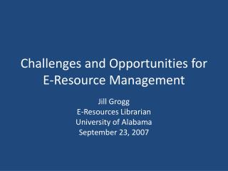 Challenges and Opportunities for E-Resource Management
