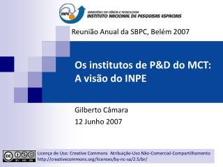 Os institutos de PD do MCT: A vis o do INPE